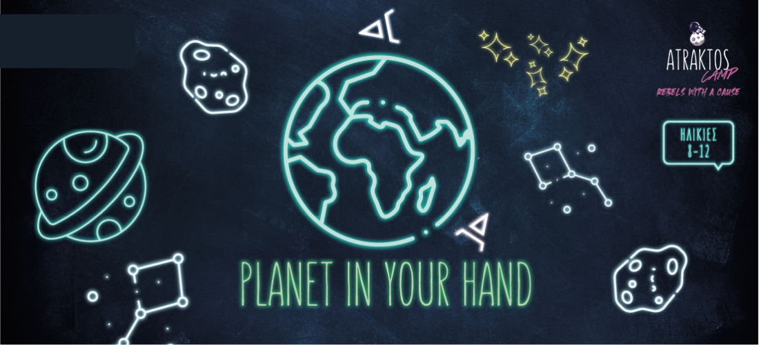 Planet in your Hands | Atraktos Camp | Rebels with s Cause